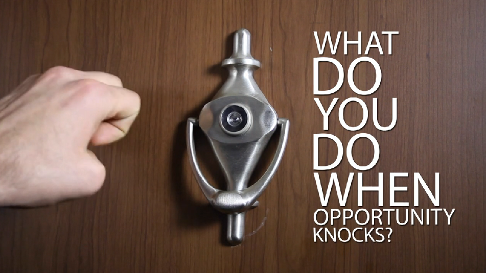 What do you do when opportunity knocks?